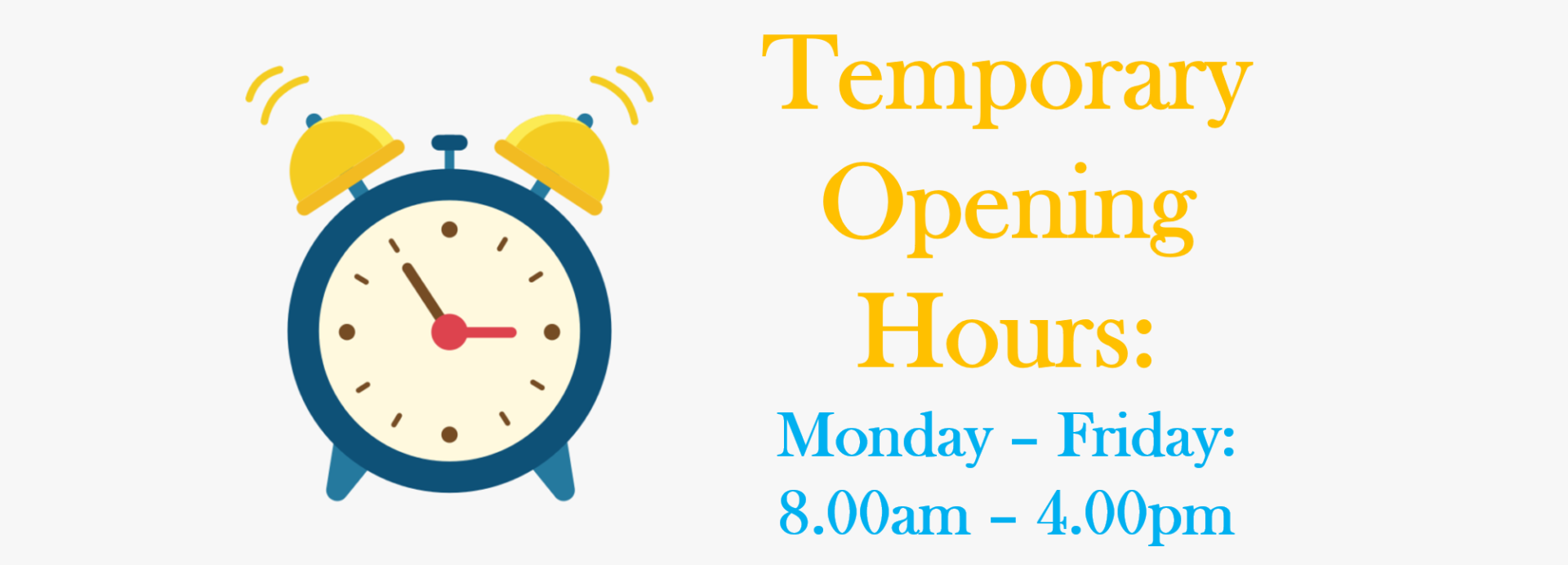 Temporary Opening Hours 8.00am – 4.00pm
